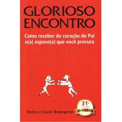 Livro : Glorioso Encontro - Como Receber Do Coraca... - Betânia Loja Católica