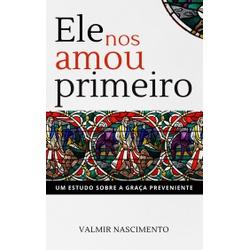 Ele nos Amou Primeiro - eBook - 15 - EDITORA PALAVRA FIEL