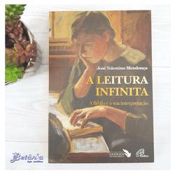 Livro : A Leitura Infinita - José Tolentino Mendon... - Betânia Loja Católica