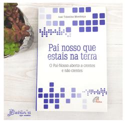Livro : Pai Nosso que Estais na Terra- José Tolent... - Betânia Loja Católica