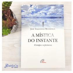 Livro: A Mística do Instante - José Tolentino Mend... - Betânia Loja Católica