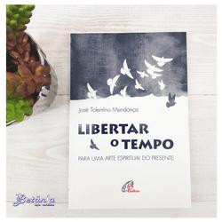 Livro: Libertar o Tempo - José Tolentino Mendonça ... - Betânia Loja Católica
