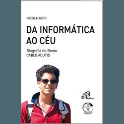 Livro : Da informática ao céu - Biografia de Carlo... - Betânia Loja Católica
