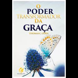 O Poder Transformador da Graça - 001 - EDITORA PALAVRA FIEL