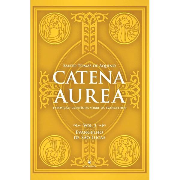 Livro : Catena Aurea - Vol. 3 - Evangelho De São Lucas