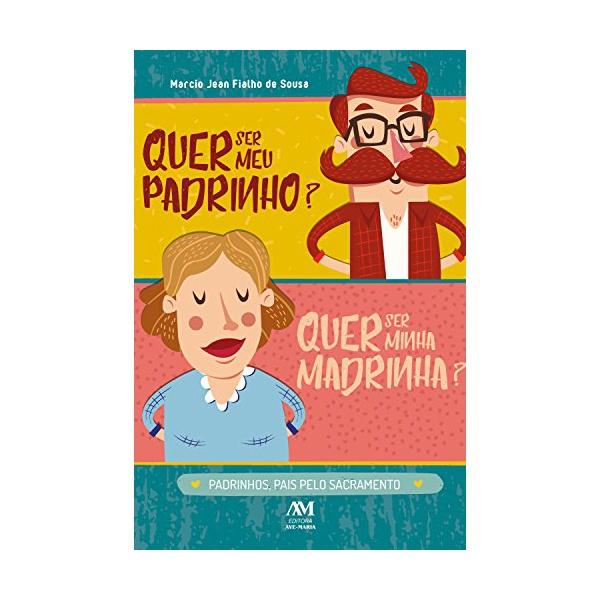Livro : Quer ser meu padrinho? Quer ser minha madrinha?: Padrinhos, pais pelo Sacramento