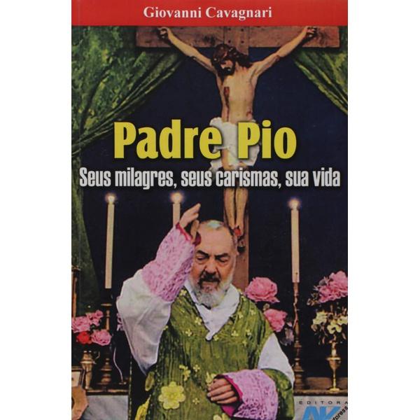 Padre Pio - Seus Milagres, Seus Carismas, Sua Vida