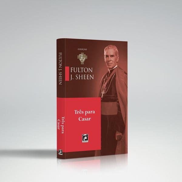 Livro : Três para Casar - Fulton Sheen