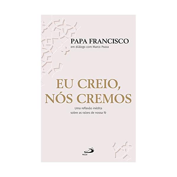 Livro : Eu creio, nós cremos- Papa Francisco