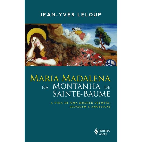 Livro : Maria Madalena na montanha de Sainte-Baume: A vida de uma mulher eremita, selvagem e angelical
