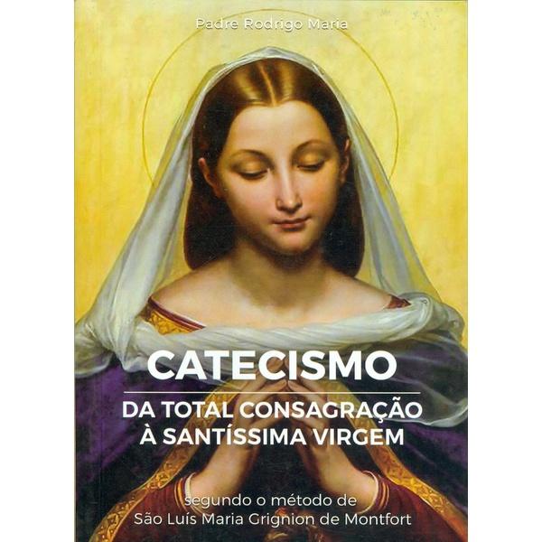 Livro : Catecismo da total consagração à santíssima virgem