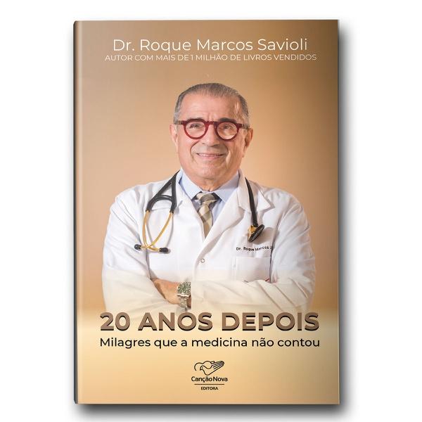 Livro: 20 anos Depois...Milagres que a Medicina não Contou- Dr Roque Marcos Savioli