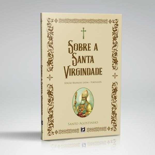 Livro : Sobre a Santa Virgindade – Bilíngue – Santo Agostinho