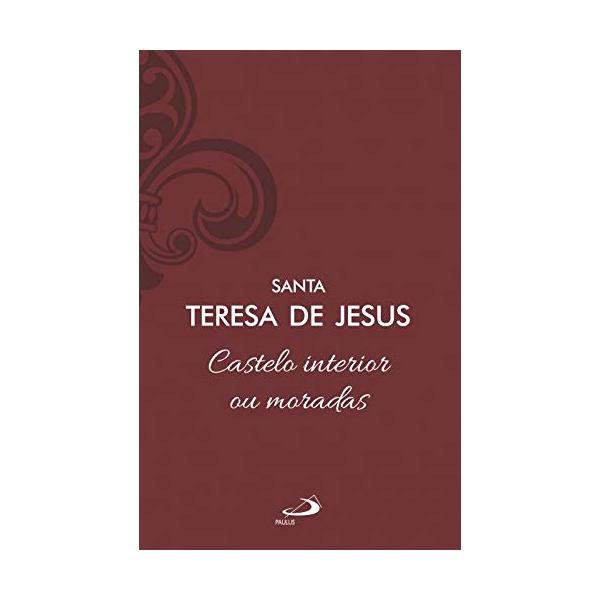 Livro Castelo interior ou moradas - Santa Teresa de Jesus Capa dura