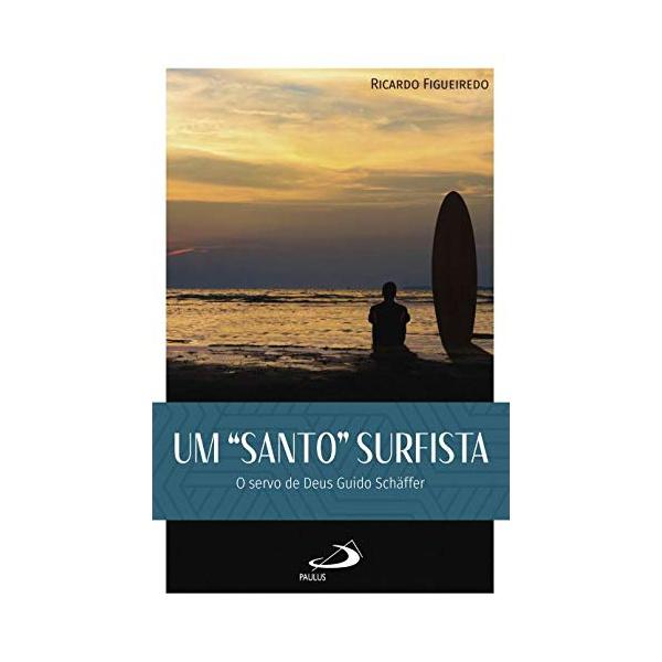 """Livro : Um """"Santo """" Surfista - O servo de Deus Guido Schäffer"""