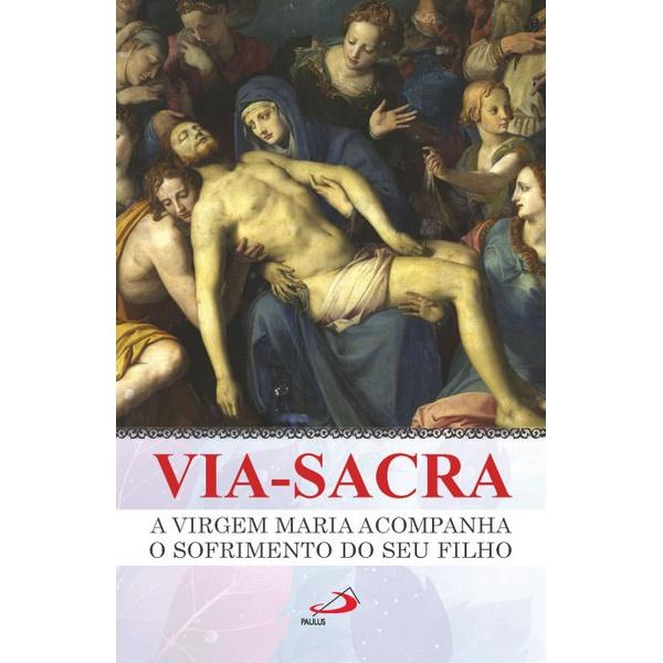 Livro: Via-Sacra A Virgem Maria acompanha o sofrimento do seu filho