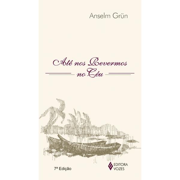 Livro : Até nos revermos no céu- Anselm Grün