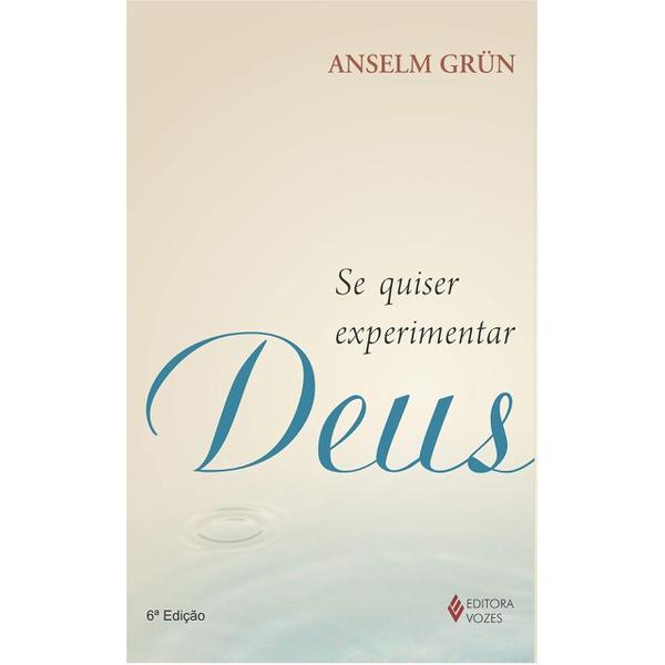 Se quiser experimentar Deus: Anselm Grün