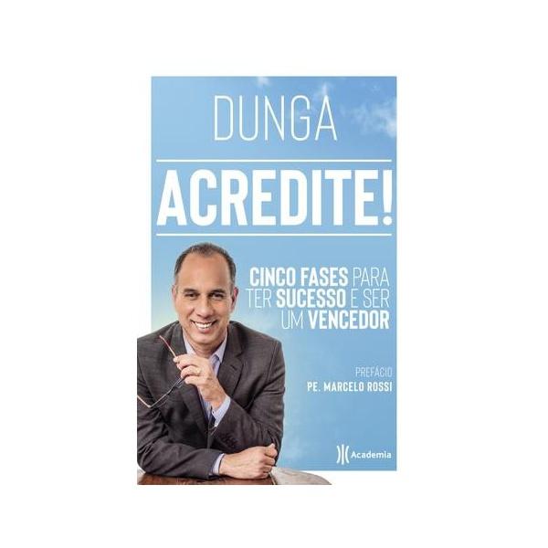 Livro : Acredite! Subtítulo Cinco fases para ter sucesso e ser um vencedor - Dunga