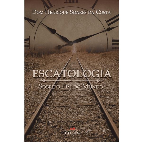 Livro Escatologia - Sobre o Fim do mundo - Dom Henrique Soares da Costa