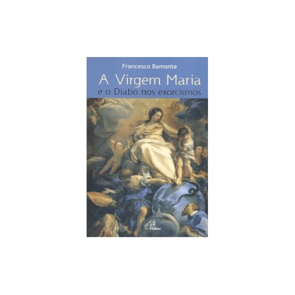 Livro A Virgem Maria e o Diabo nos Exorcismos - Francisco Bamonte