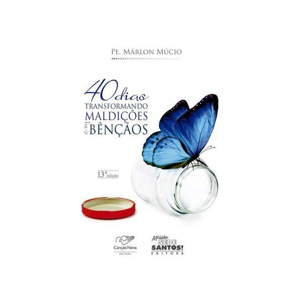 Livro : 40 dias transformando maldições em bençãos - Pe. Marlon Múcio