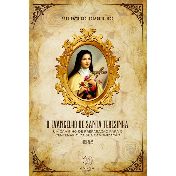 Livro O evangelho de Santa Teresinha: Um caminho de preparação para o centenário da sua canonização
