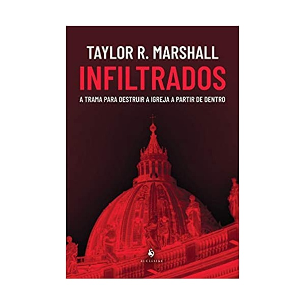 Livro Infiltrados - A trama para destruir a Igreja a partir de dentro- Taylor Marshall