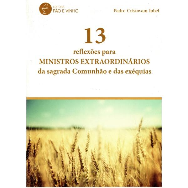 Livro 13 Reflexões para MINISTROS EXTRAORDINÁRIOS da sagrada Comunhão e das exéquias